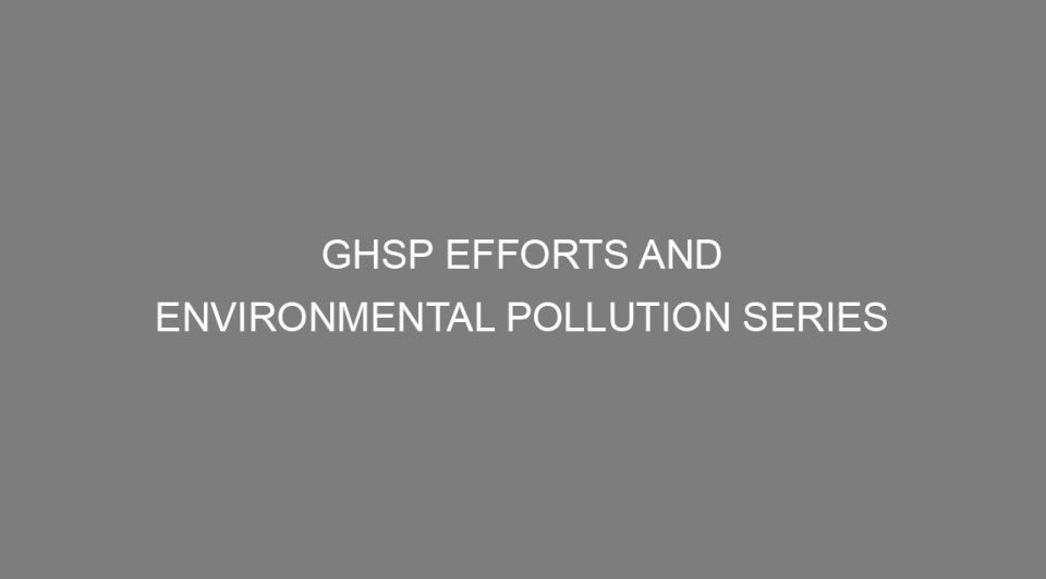 GHSP Efforts and Environmental Pollution Series